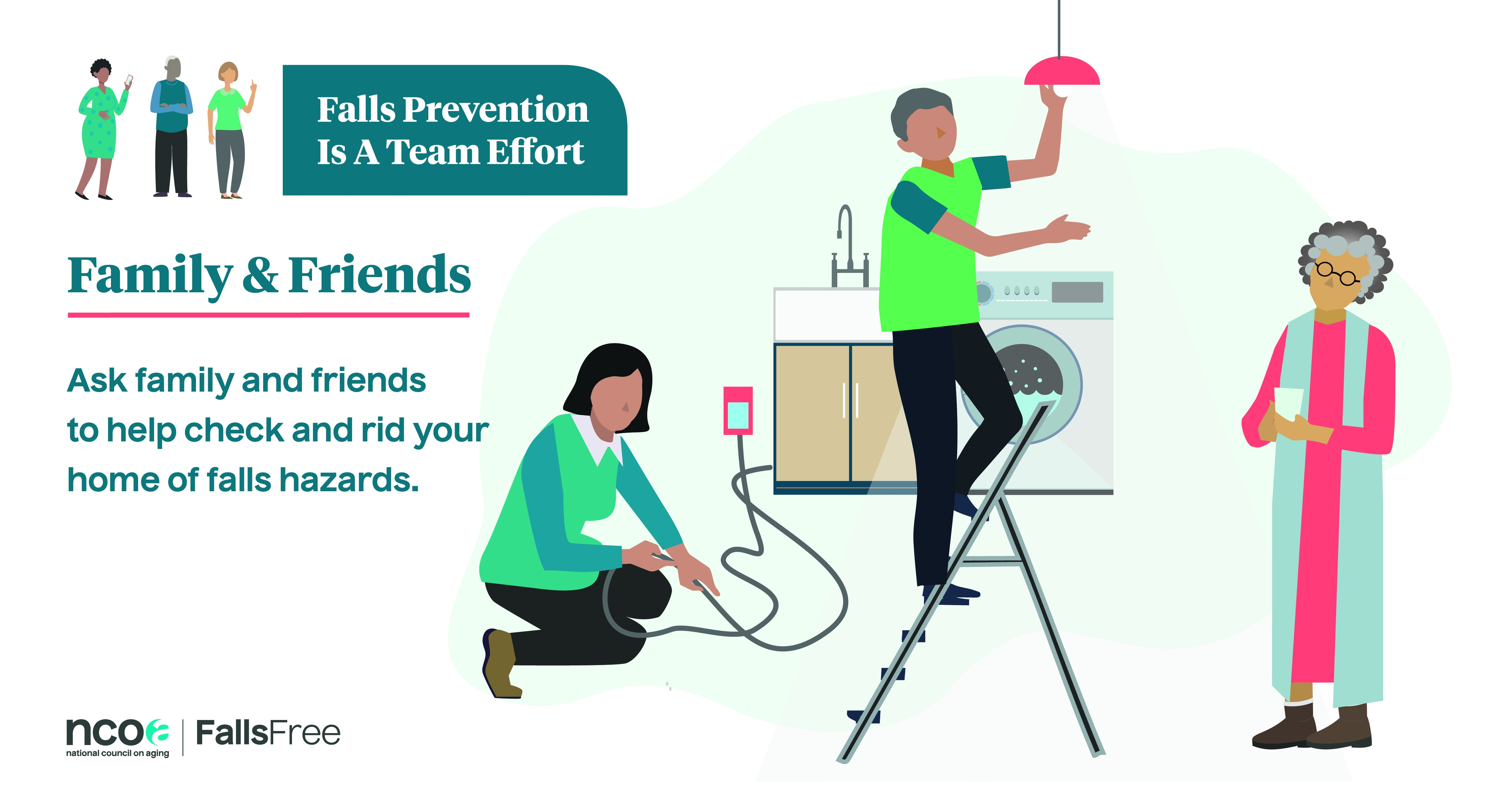 Falls prevention is a team effort. Ask family and friends to help check and rid your home of falls hazards.