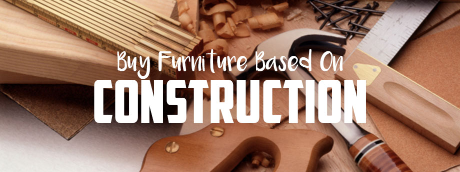 Buy Furniture Based on Construction