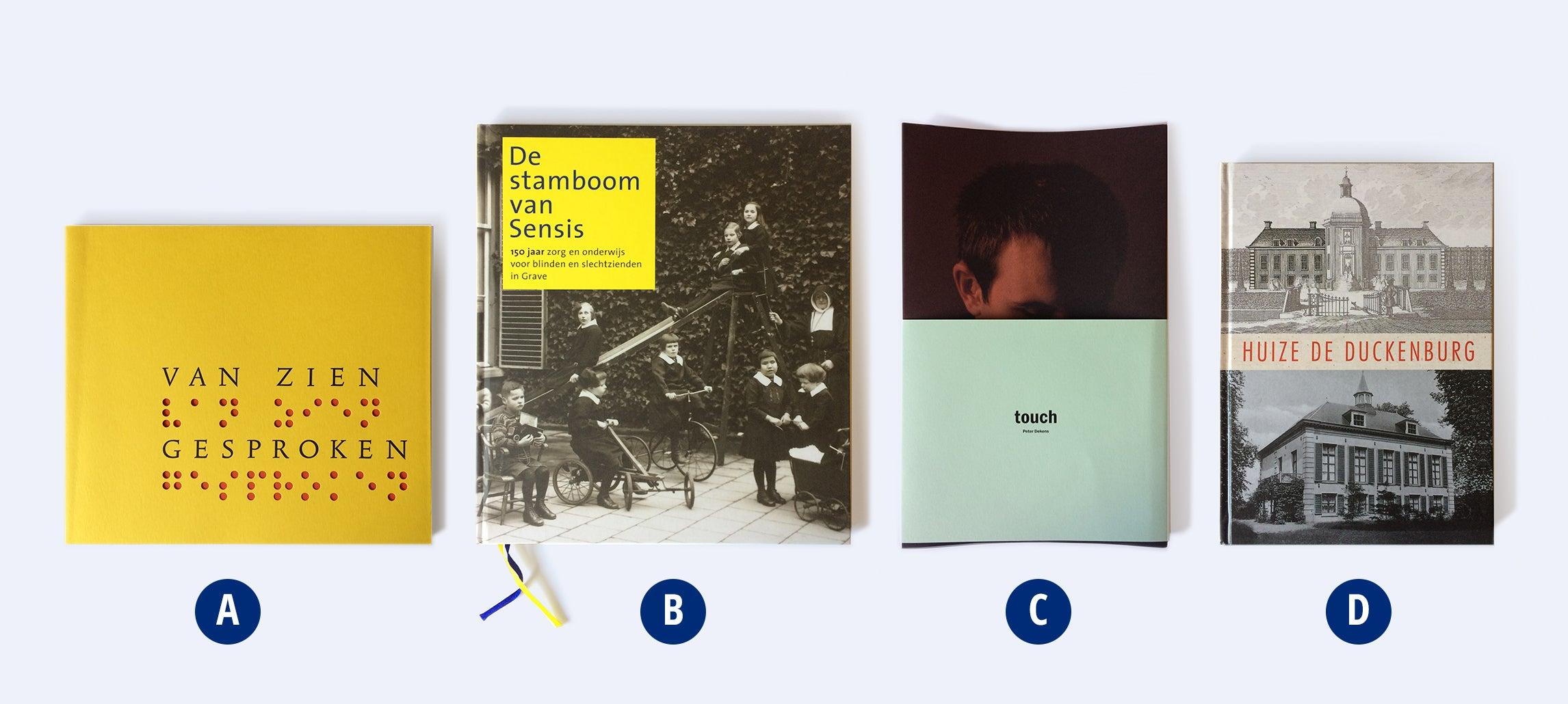 Voorzijde van de boeken: A. Van Zien Gesproken B. De Stamboom van Sensis C. Touch D. Huize de Duckenburg