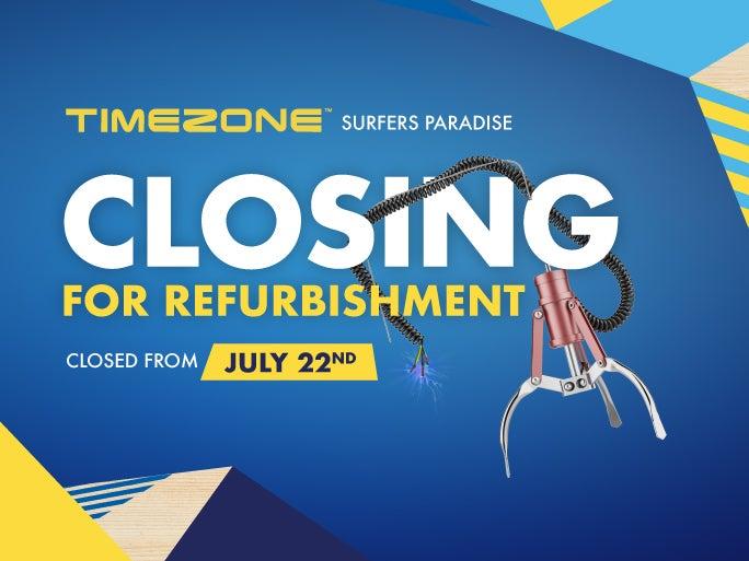 Timezone - Closing for Refurbishment