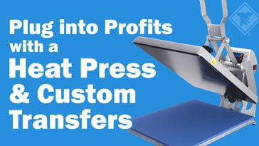 plug into profits with a heat press and custom transfers