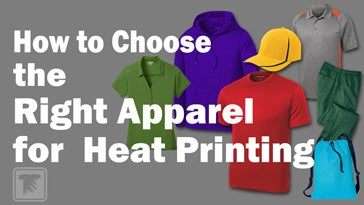 how to choose the right apparel for heat printing