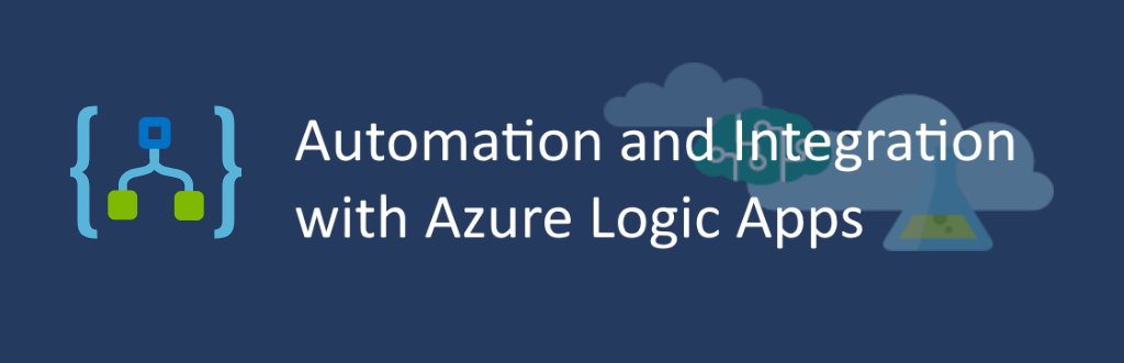 Automation and Integration with Azure Logic Apps