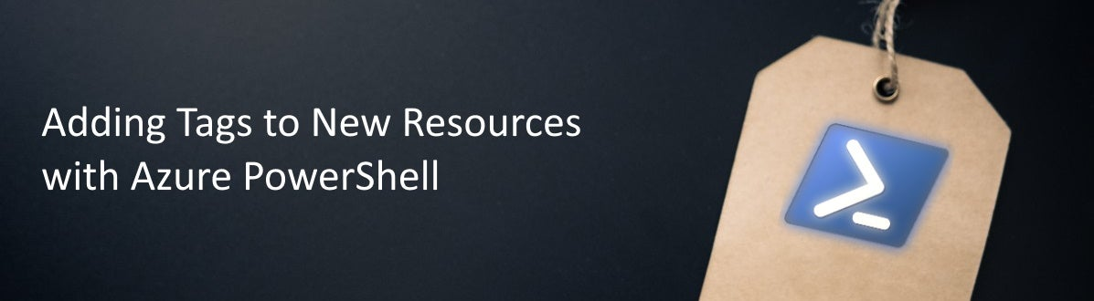 Adding Tags to New Resources with Azure PowerShell