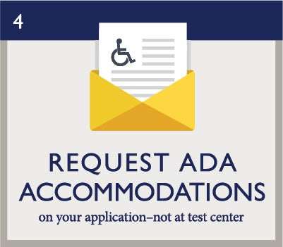 Exam Day 4: Request ADA Accommodations (on your application-not at test center)