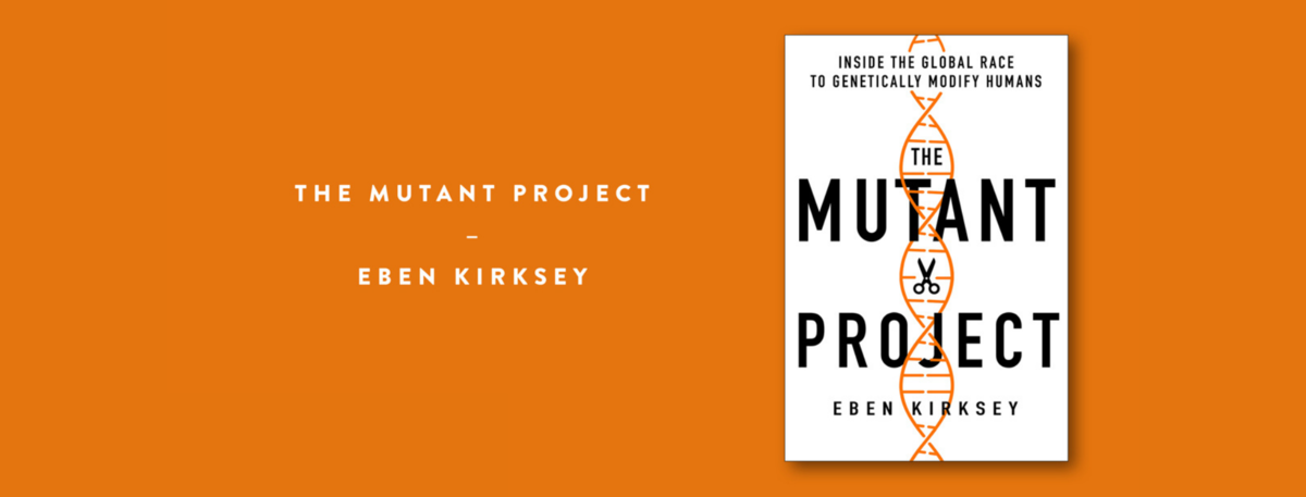 Front cover of book - The Mutant Project by Eben Kirksey