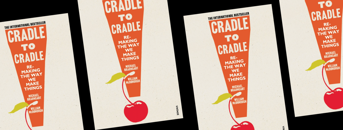 Book cover - CRADLE TO CRADLE: REMAKING THE WAY WE MAKE THINGS