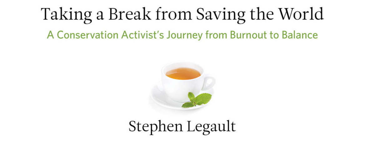 Book cover - Taking a Break from Saving the World: A Conservation Activist's Journey from Burnout to Balance