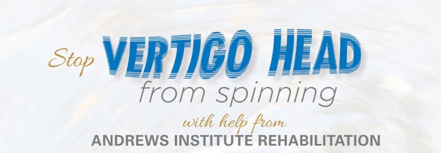 Banner graphic that says stop vertigo head from spinning with help from Andrews Institute Rehabilitation