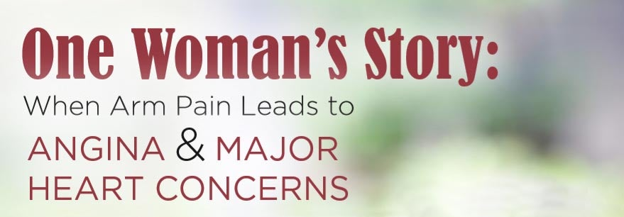 One Woman's Story: When Arm Pain Leads to Angina and Major Heart Concerns