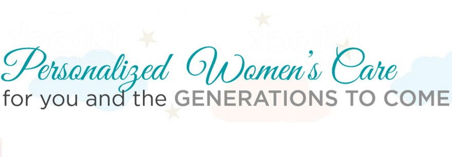 Personalized Women's Care for you and the generations to come