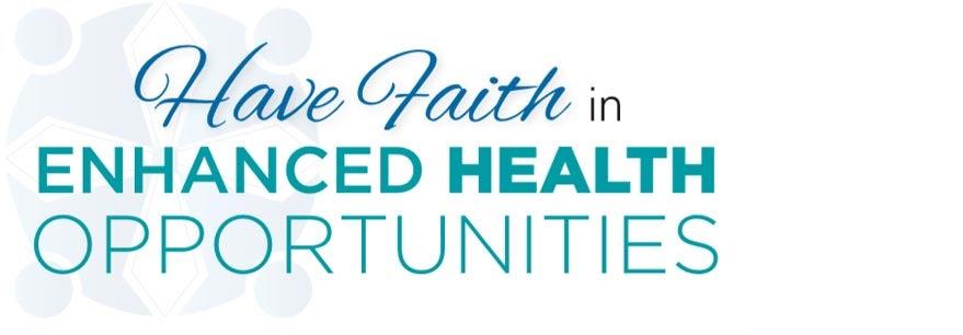 have faith in enhanced health opportunities