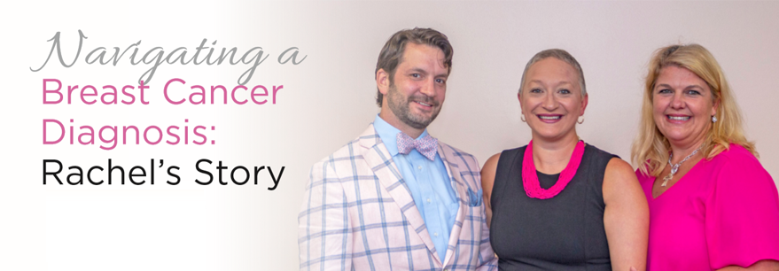 Navigating a breast cancer diagnosis: Rachels story