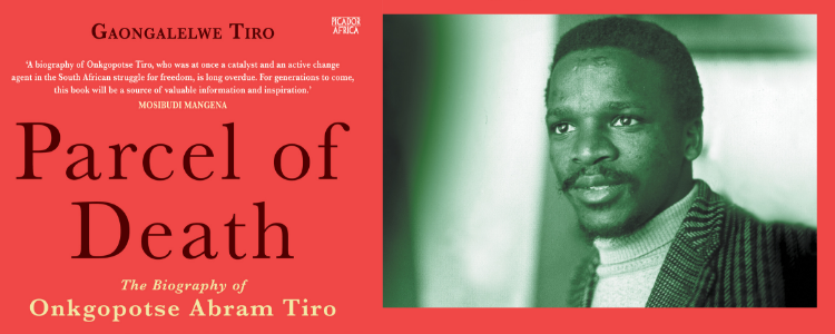 Parcel of Death: The Biography of Onkgopotse Abram Tiro