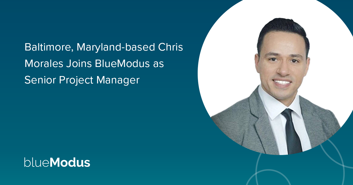 Chris Morales Joins BlueModus as Senior Project Manager