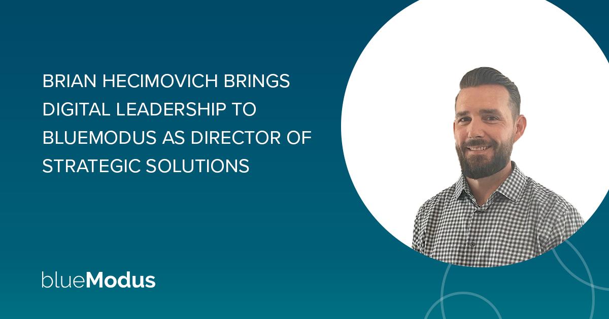 Brian Hecimovich Brings Digital Leadership to BlueModus