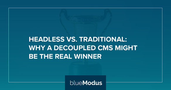 Headless vs. Traditional: Why a Decoupled CMS Might be the Real Winner