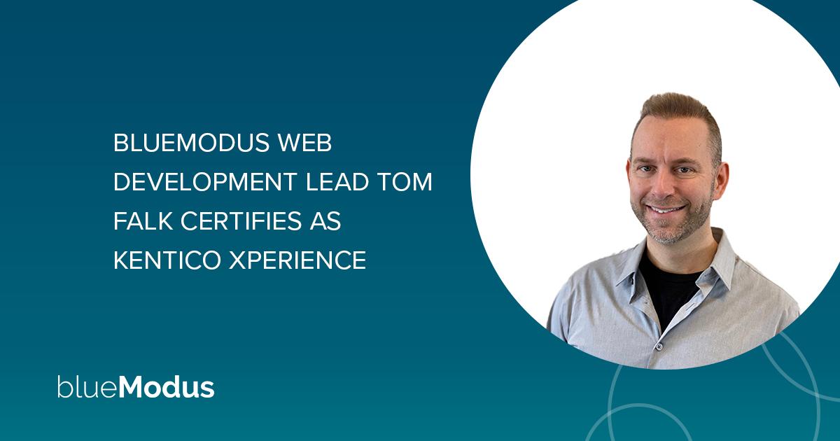Tom Falk Certifies on Kentico Xperience CMS, Digital Marketing & Commerce DXP