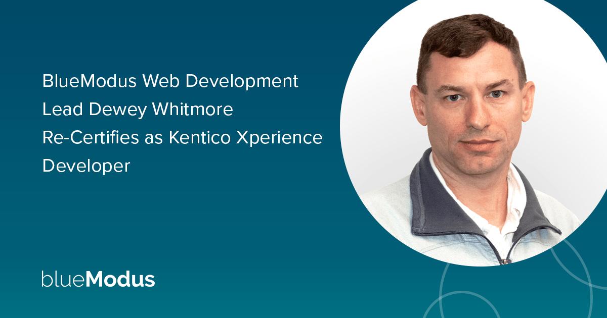 Dewey Whitmore Re-Certifies as Kentico Xperience Developer