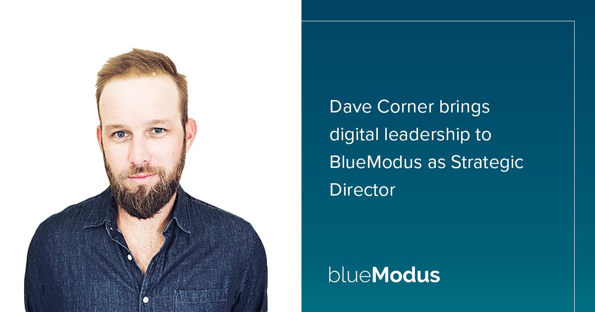 Dave Corner Brings Digital Leadership to BlueModus