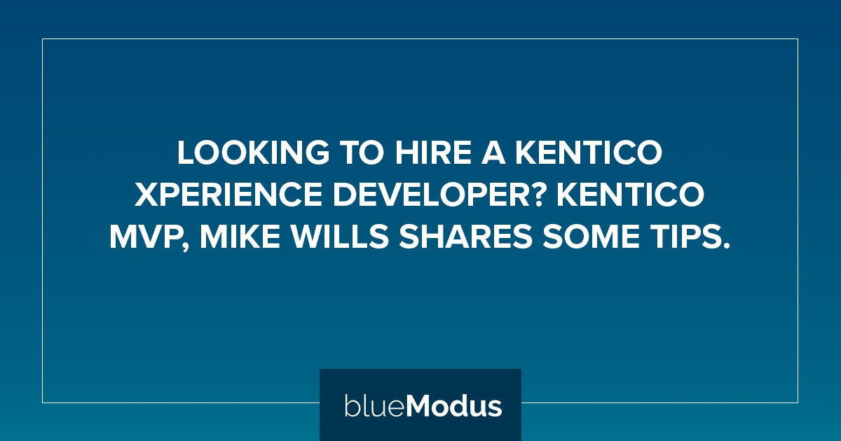 What to Look for in a Kentico Xperience Developer: Four Essential Traits
