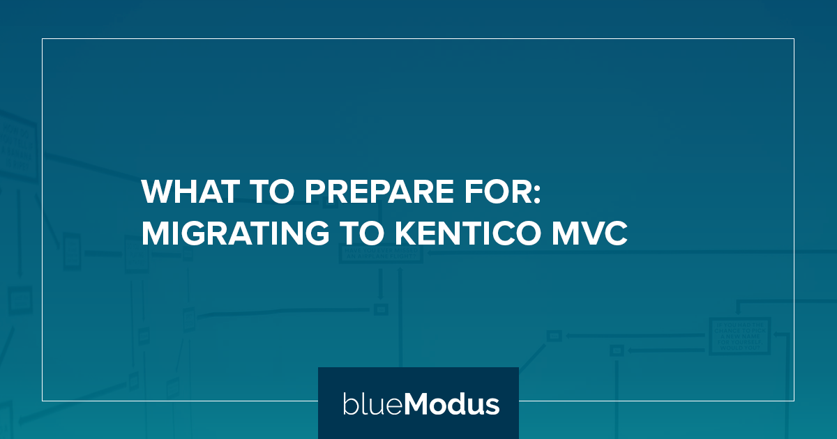 What to Prepare For: Migrating to Kentico Xperience MVC