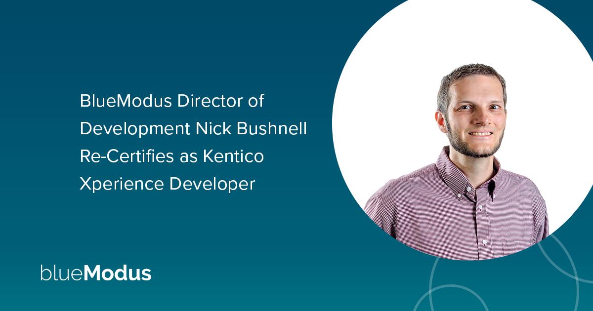 Nick Bushnell Re-Certifies as Kentico Xperience Developer