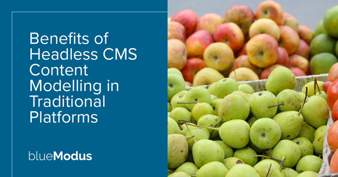 Benefits of Headless CMS Content Modelling in Traditional Platforms