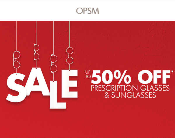 OPSM is having a huge sale! Drop in to your nearest OPSM store to get up to 50% off prescription glasses and sunglasses. Choose from selected brands – including Vogue, Oakley and more. Sale ends June 21, or while stocks last. Visit OPSM today! Conditions and exclusions apply. OPSM. Life Focused.