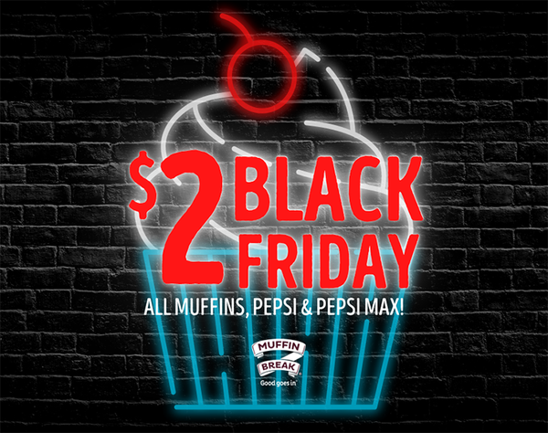 This Black Friday, celebrate with Muffin Break! Don't miss the biggest sale event of the year, all Muffins, Pepsi & Pepsi Max just $2 this Friday at Muffin Break! Get in quick, this offer won't last long.